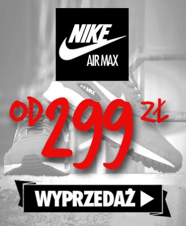 Wyprzedaż zimowa Nike Air Max od 299zł